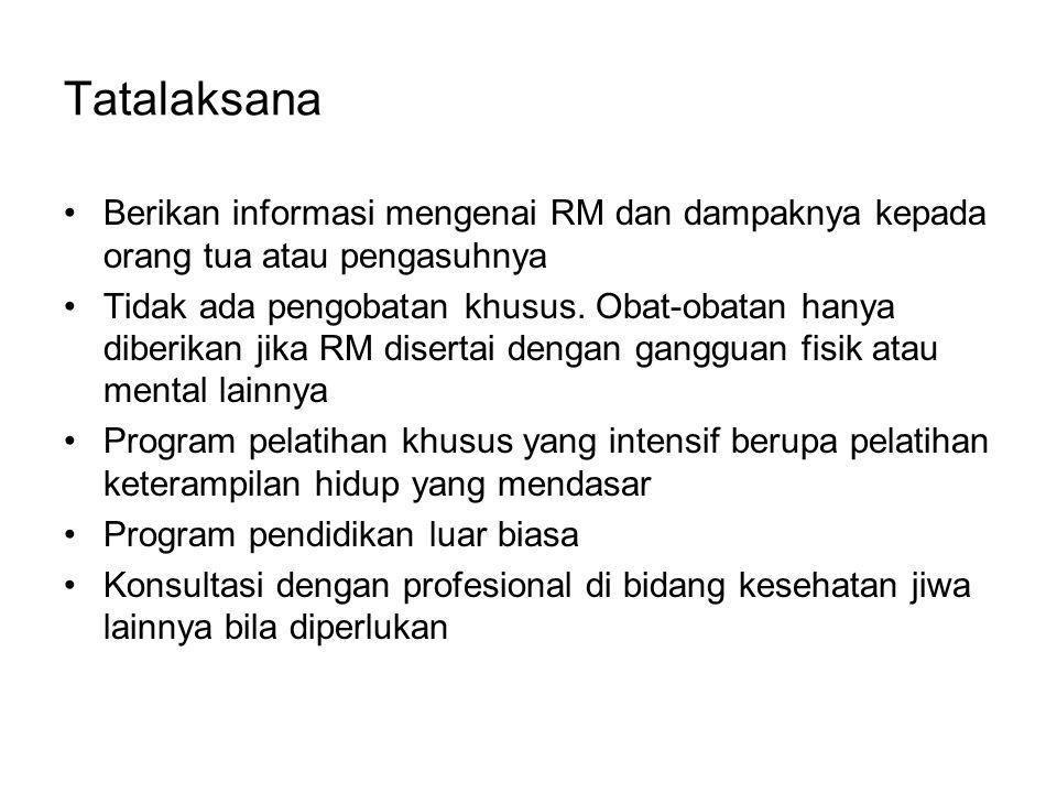 Tatalaksana Berikan informasi mengenai RM dan dampaknya kepada orang tua atau pengasuhnya Tidak ada pengobatan khusus. Obat-obatan hanya diberikan jik