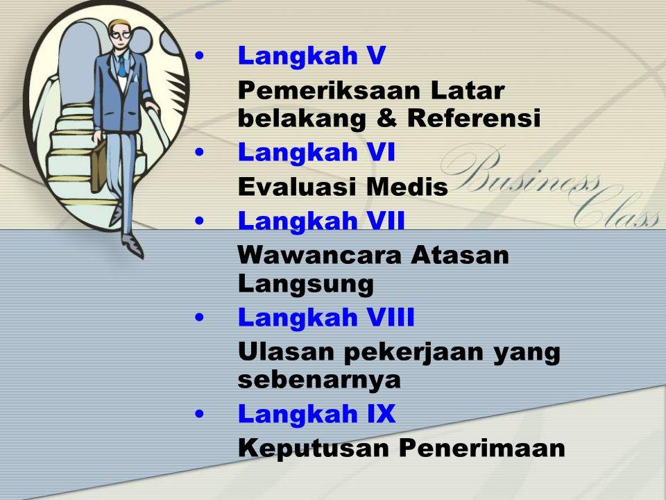 Langkah I Penerimaan Pendahuluan Langkah II Pemeriksaan berkas lamaran Langkah III Tes-tes penerimaan Langkah IV Wawancara Seleksi