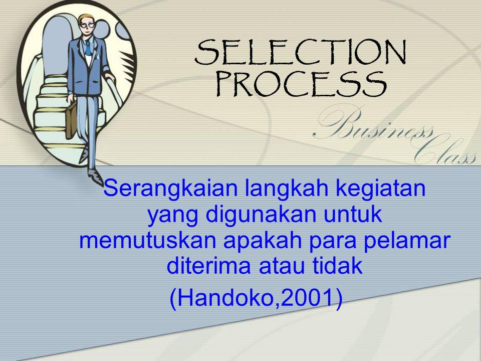 SELECTION PROCESS Proses seleksi dimulai setelah kumpulan para pelamar yang memenuhi syarat didapatkan melalui penarikan