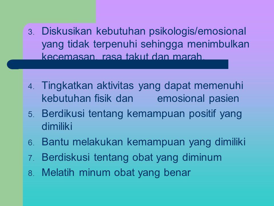 3. Diskusikan kebutuhan psikologis/emosional yang tidak terpenuhi sehingga menimbulkan kecemasan, rasa takut dan marah. 4. Tingkatkan aktivitas yang d