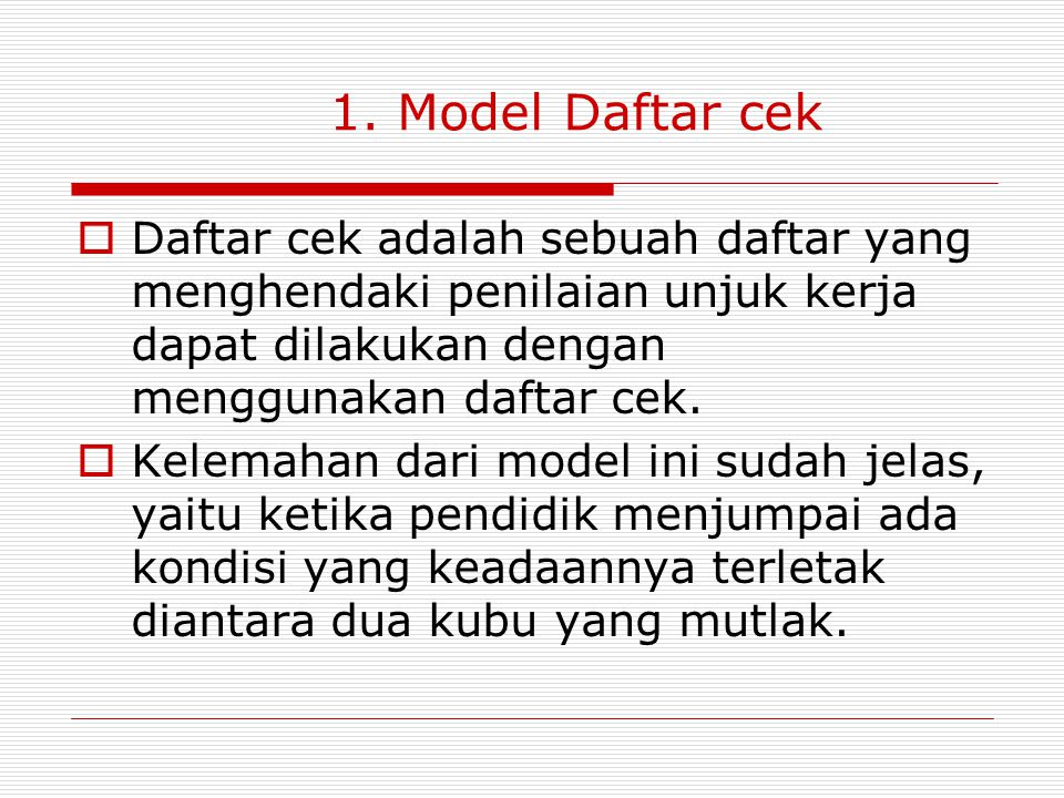 Instrument yang dapat digunakan dalam penilaian unjuk kerja  Model Daftar cek (cek list) {ya/tidak}  Model skala penilaian (Rating scale){3,4 atau 5