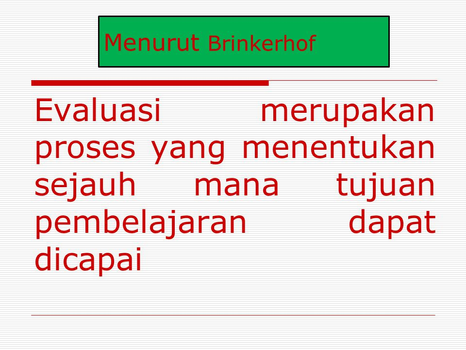 Menurut Stufflebeam Evaluation is the process of delineating, obtaining and providing useful information for judging decision alternatives Evaluasi adalah proses menggambarkan, memperoleh dan menyediakan informasi yang bermanfaat untuk menilai alternatif – alternatif keputusan.