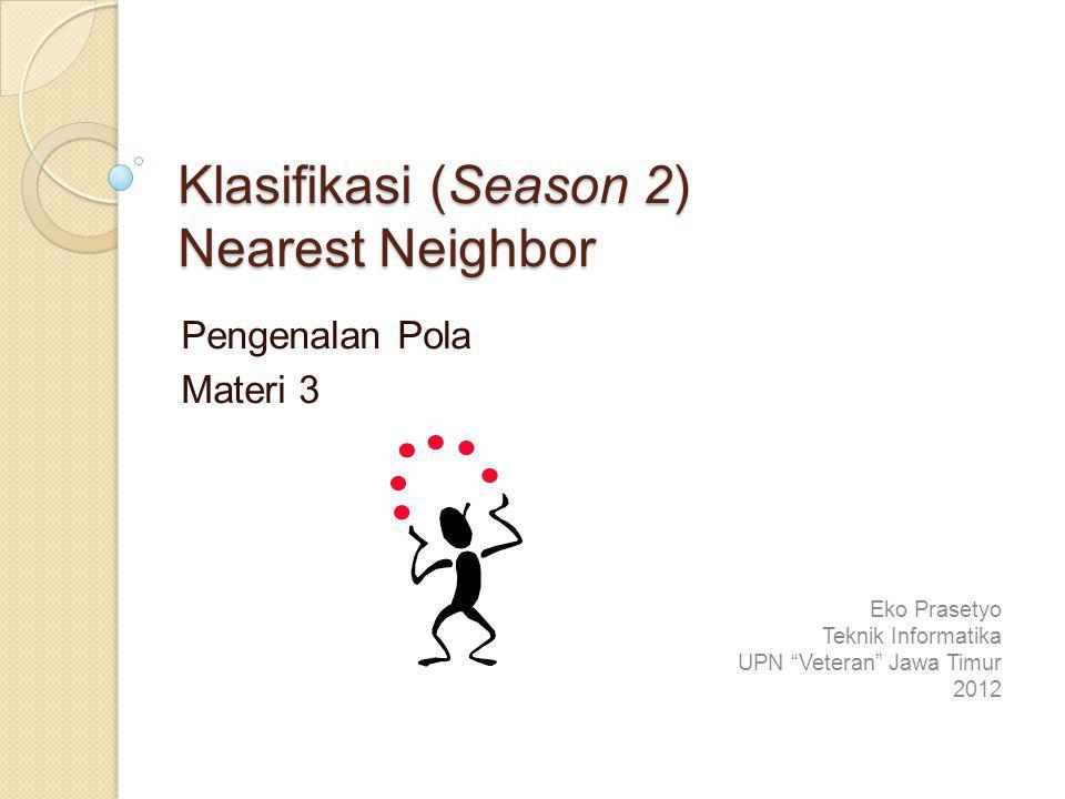 """Klasifikasi (Season 2) Nearest Neighbor Pengenalan Pola Materi 3 Eko Prasetyo Teknik Informatika UPN """"Veteran"""" Jawa Timur 2012"""