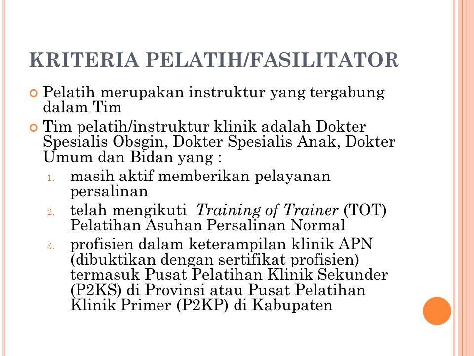 KRITERIA PELATIH/FASILITATOR Pelatih merupakan instruktur yang tergabung dalam Tim Tim pelatih/instruktur klinik adalah Dokter Spesialis Obsgin, Dokte