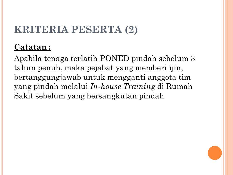 KRITERIA PESERTA (2) Catatan : Apabila tenaga terlatih PONED pindah sebelum 3 tahun penuh, maka pejabat yang memberi ijin, bertanggungjawab untuk meng