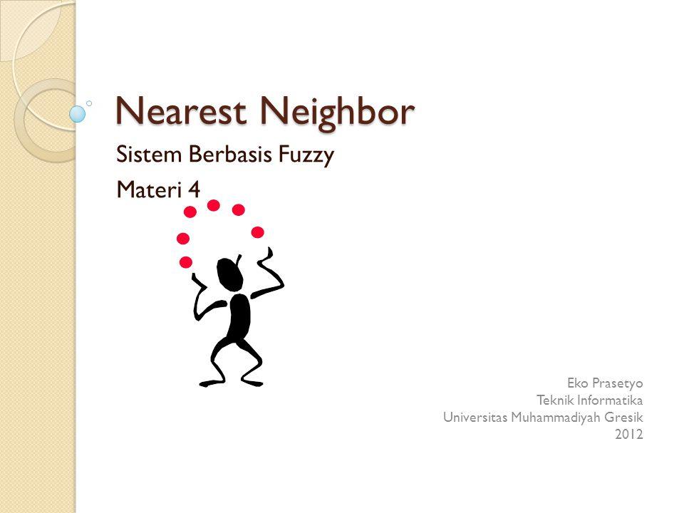 Nearest Neighbor Sistem Berbasis Fuzzy Materi 4 Eko Prasetyo Teknik Informatika Universitas Muhammadiyah Gresik 2012