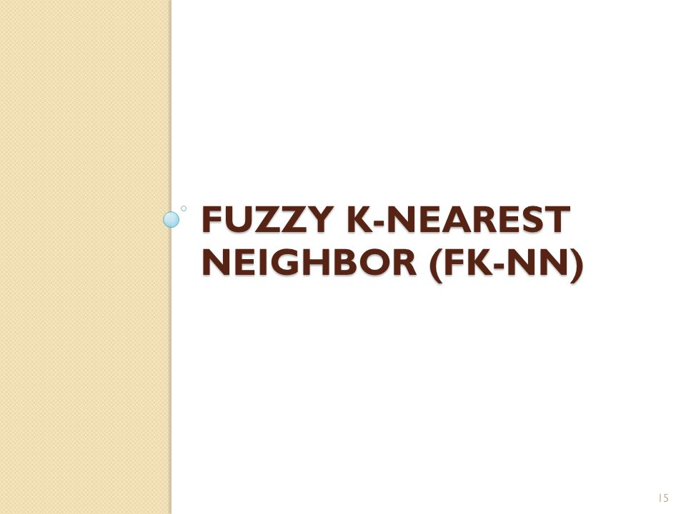FUZZY K-NEAREST NEIGHBOR (FK-NN) 15