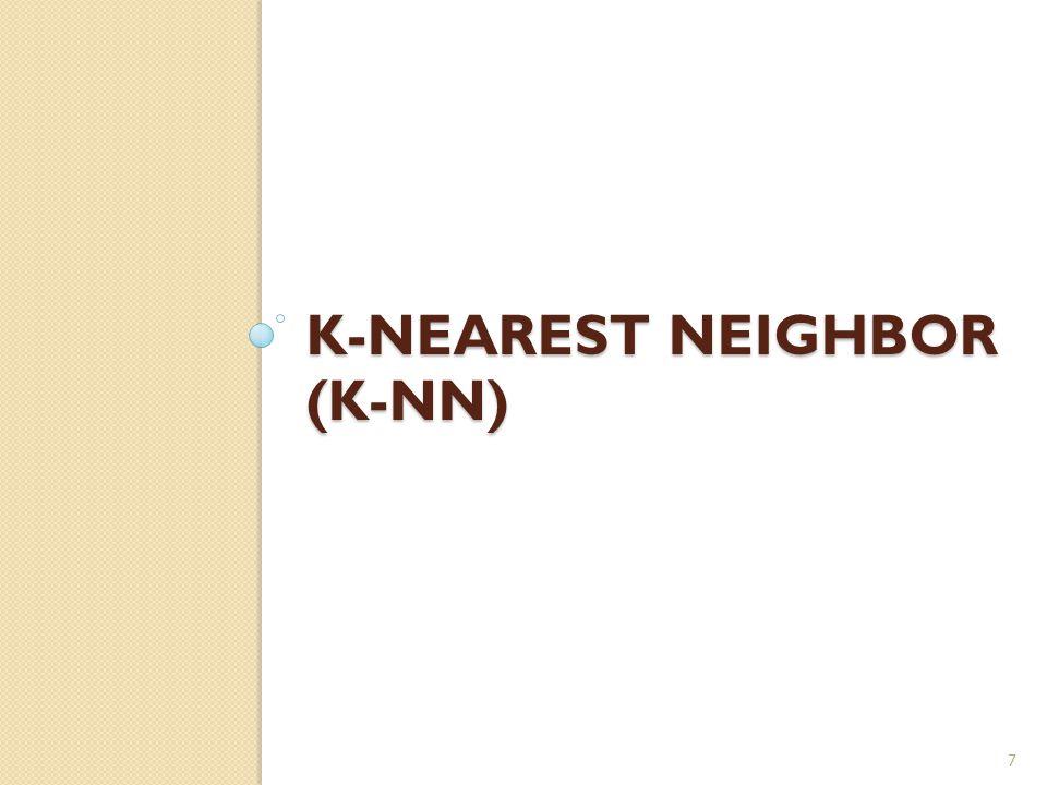K-NEAREST NEIGHBOR (K-NN) 7