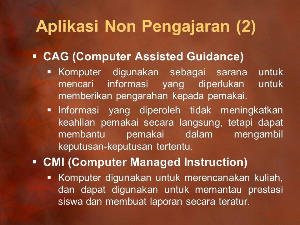 Aplikasi Pengajaran  CAI (Computer Assisted Instruction)  Jenis Aplikasi CAI :  Latih dan Praktek (Drill and Practice) Menguji tingkat pengetahuan siswa.