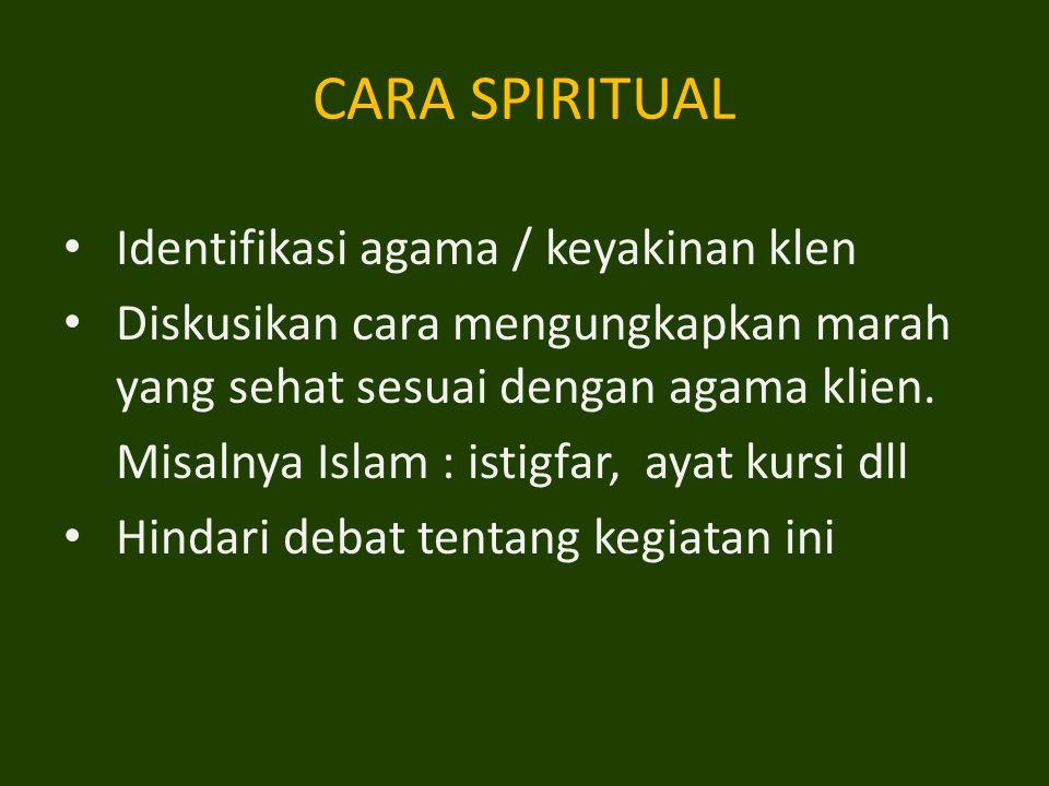 CARA SPIRITUAL Identifikasi agama / keyakinan klen Diskusikan cara mengungkapkan marah yang sehat sesuai dengan agama klien.
