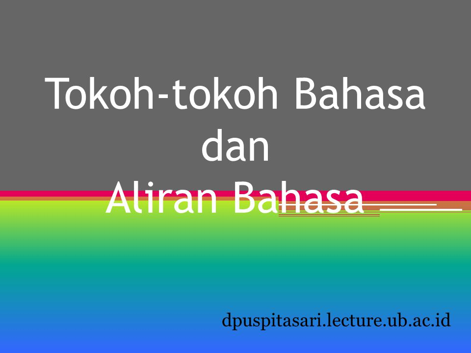 Tokoh-tokoh Bahasa dan Aliran Bahasa dpuspitasari.lecture.ub.ac.id