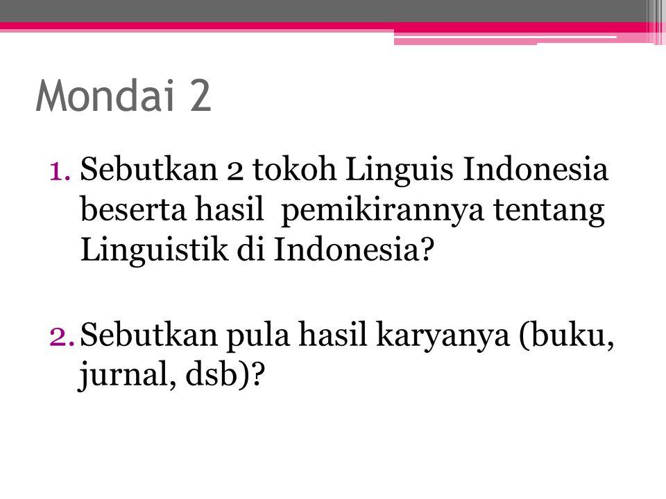 Mondai 2 1.Sebutkan 2 tokoh Linguis Indonesia beserta hasil pemikirannya tentang Linguistik di Indonesia? 2.Sebutkan pula hasil karyanya (buku, jurnal