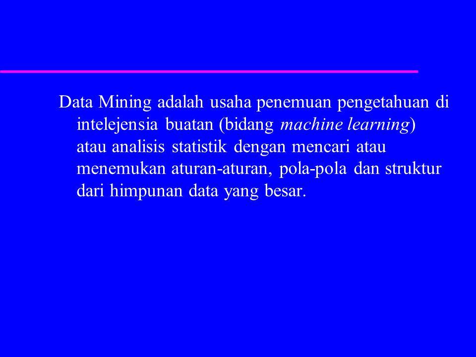 Data Mining adalah usaha penemuan pengetahuan di intelejensia buatan (bidang machine learning) atau analisis statistik dengan mencari atau menemukan a