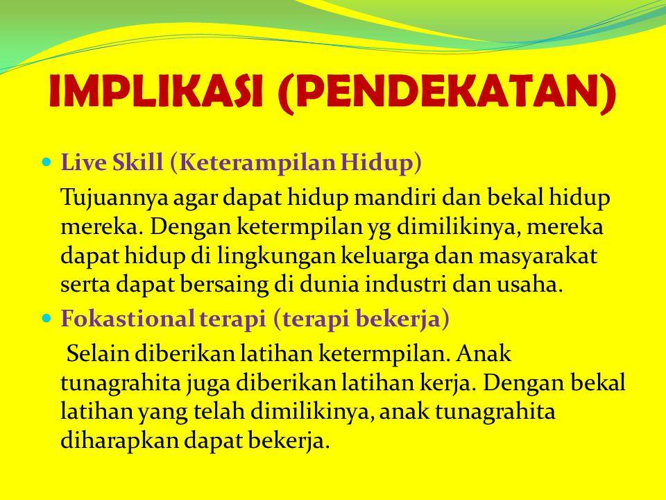 Live Skill (Keterampilan Hidup) Tujuannya agar dapat hidup mandiri dan bekal hidup mereka.