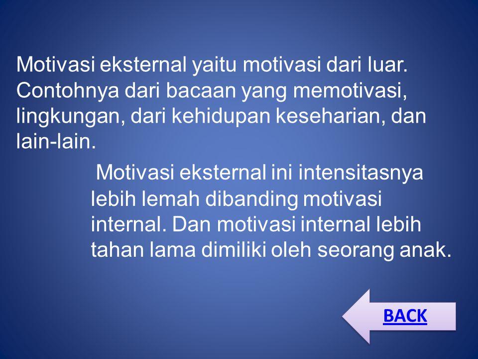 Motivasi eksternal yaitu motivasi dari luar.
