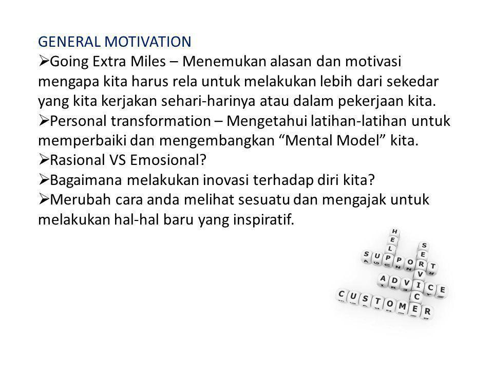GENERAL MOTIVATION  Going Extra Miles – Menemukan alasan dan motivasi mengapa kita harus rela untuk melakukan lebih dari sekedar yang kita kerjakan sehari-harinya atau dalam pekerjaan kita.