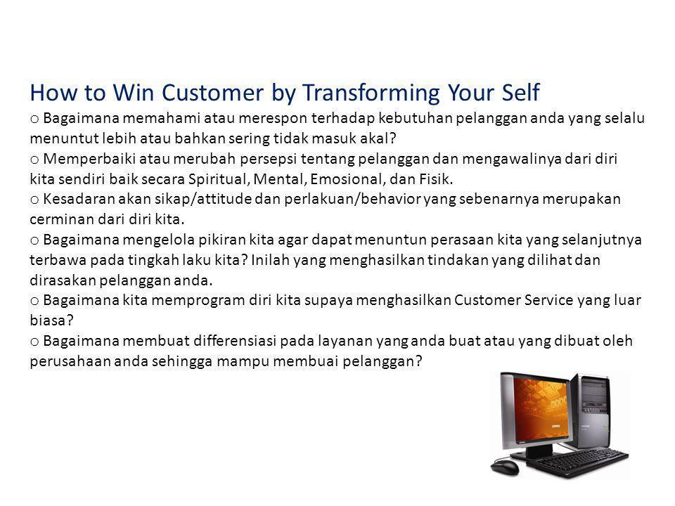 How to Win Customer by Transforming Your Self o Bagaimana memahami atau merespon terhadap kebutuhan pelanggan anda yang selalu menuntut lebih atau bahkan sering tidak masuk akal.
