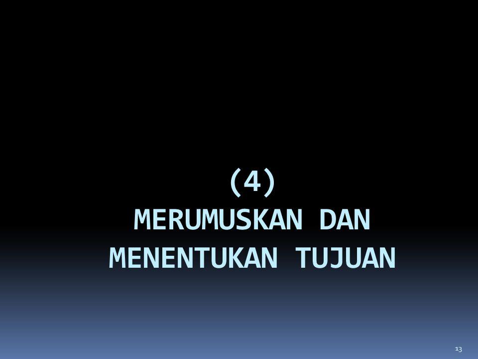 (4) MERUMUSKAN DAN MENENTUKAN TUJUAN 13