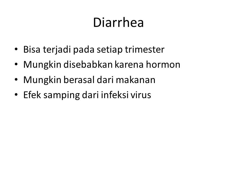 Diarrhea Bisa terjadi pada setiap trimester Mungkin disebabkan karena hormon Mungkin berasal dari makanan Efek samping dari infeksi virus