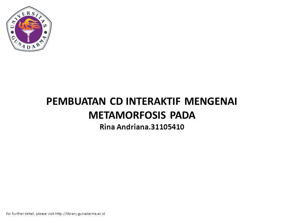 PEMBUATAN CD INTERAKTIF MENGENAI METAMORFOSIS PADA Rina Andriana.31105410 for further detail, please visit http://library.gunadarma.ac.id