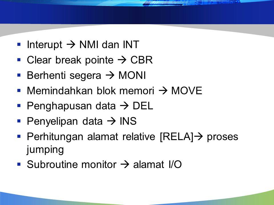  Interupt  NMI dan INT  Clear break pointe  CBR  Berhenti segera  MONI  Memindahkan blok memori  MOVE  Penghapusan data  DEL  Penyelipan data  INS  Perhitungan alamat relative [RELA]  proses jumping  Subroutine monitor  alamat I/O