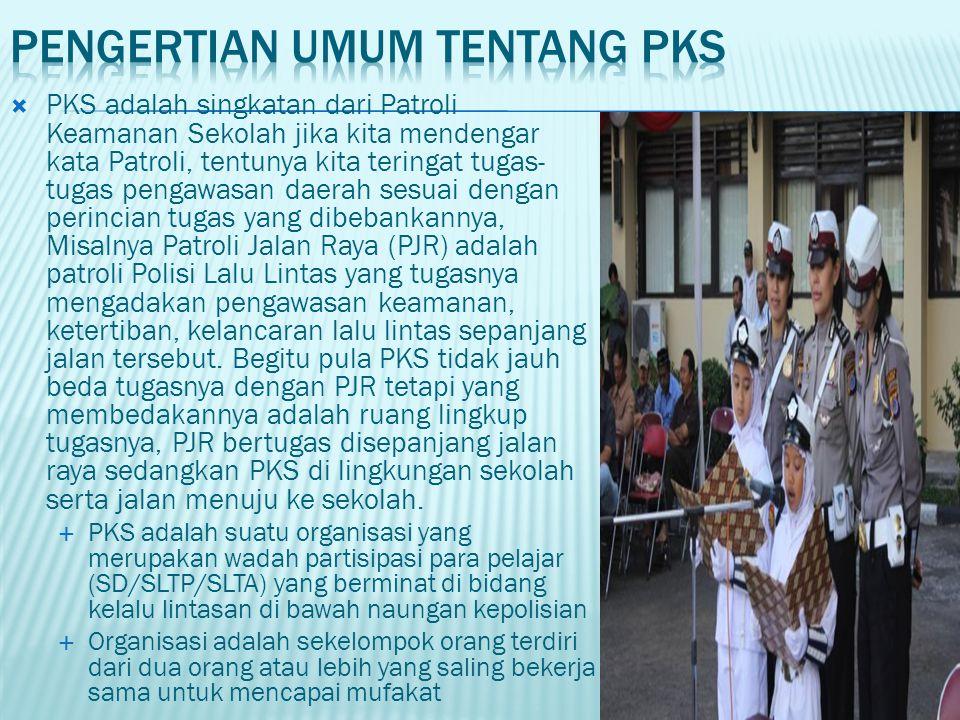  PKS adalah singkatan dari Patroli Keamanan Sekolah jika kita mendengar kata Patroli, tentunya kita teringat tugas- tugas pengawasan daerah sesuai de