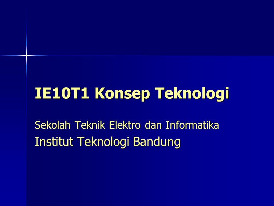 IE10T1 Konsep Teknologi - Kuliah Perdana2 Pendahuluan Info Mata Kuliah Info Mata Kuliah –Kode IE10T1 –Nama Konsep Teknologi –Beban 2 sks (90 jam kerja) Obyektif Obyektif –Mata kuliah pertama perekayasaan (engineering, enjinyiring) bertujuan memperkenalkan mengenai engineering, what it takes to be an engineer, melatih mahasiswa sebagai engineer (sikap, cara berpikir, perilaku) dan hal-hal yang terkait