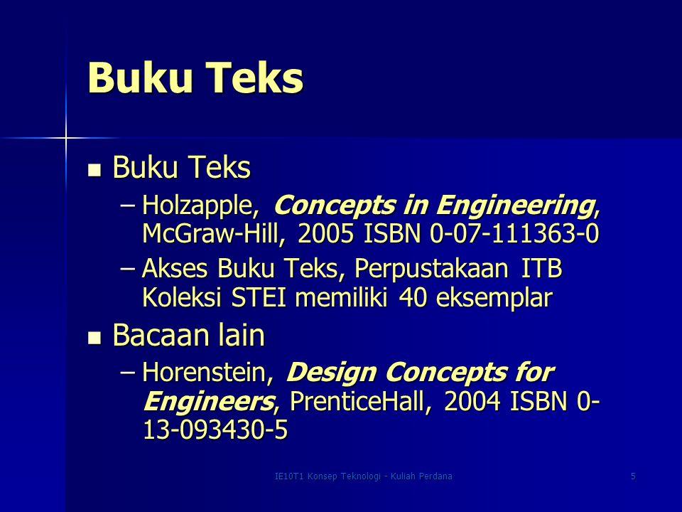 IE10T1 Konsep Teknologi - Kuliah Perdana5 Buku Teks Buku Teks Buku Teks –Holzapple, Concepts in Engineering, McGraw-Hill, 2005 ISBN 0-07-111363-0 –Aks