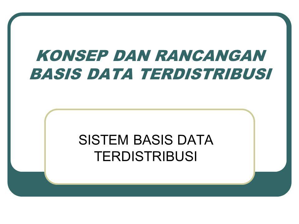 DEFINISI Basis Data Terdistribusi adalah kumpulan data logic yang saling berhubungan secara fisik terdistribusi dalam jaringan komputer, yang tidak tergantung dari program aplikasi sekarang maupun masa yang akan datang.