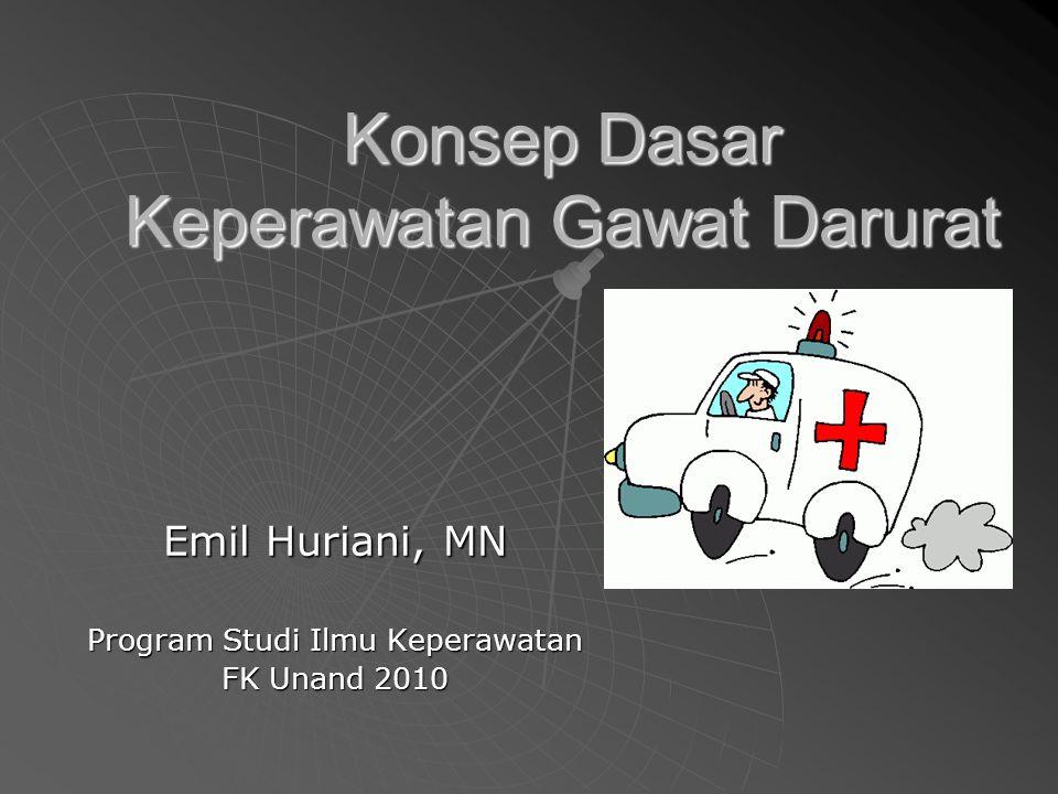 Konsep Dasar Keperawatan Gawat Darurat Emil Huriani, MN Program Studi Ilmu Keperawatan FK Unand 2010
