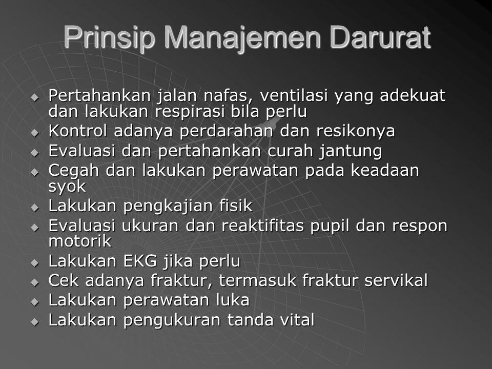Prinsip Manajemen Kegawatdaruratan  A : Airway  B : Breathing  C : Circulation  D : Disability  E: Exposure