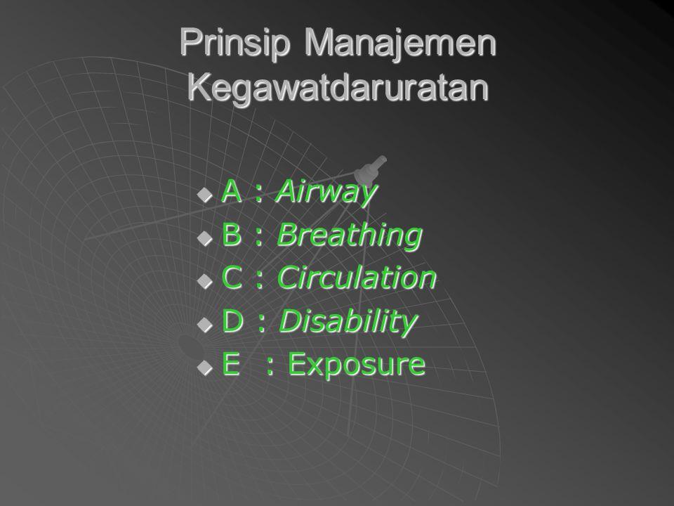 Prinsip Manajemen Kegawatdaruratan Pada Trauma  A : Airway + Cervical Control  B : Breathing + Ventilation  C : Circulation + Hemorrhagic Control  D : Disability  E : Exposure + Hypothermia Prevention
