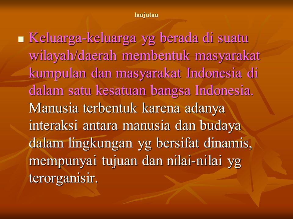 lanjutan Keluarga-keluarga yg berada di suatu wilayah/daerah membentuk masyarakat kumpulan dan masyarakat Indonesia di dalam satu kesatuan bangsa Indo