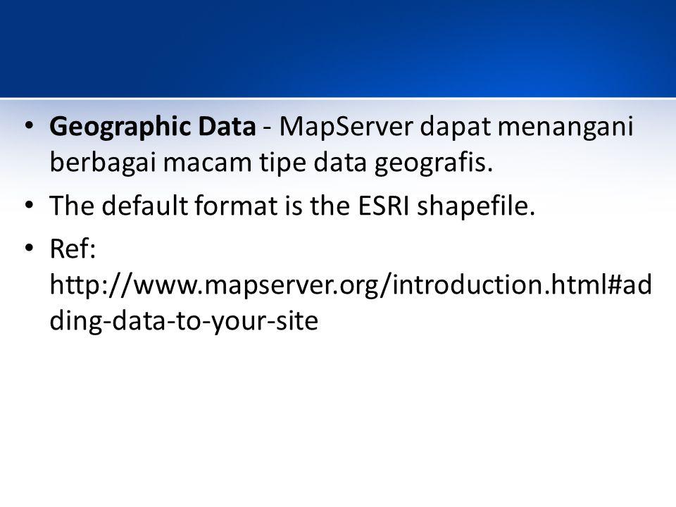 Geographic Data - MapServer dapat menangani berbagai macam tipe data geografis.