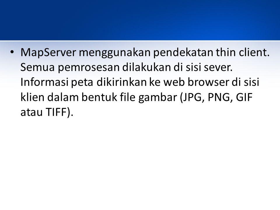 MapServer menggunakan pendekatan thin client.Semua pemrosesan dilakukan di sisi sever.