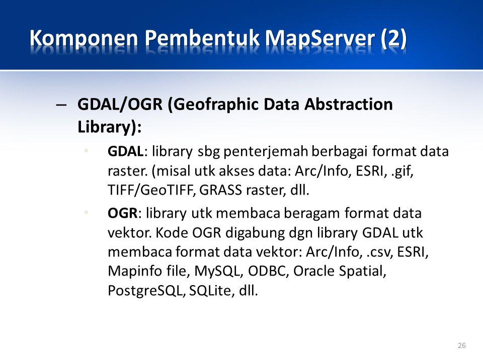 26 – GDAL/OGR (Geofraphic Data Abstraction Library): GDAL: library sbg penterjemah berbagai format data raster.