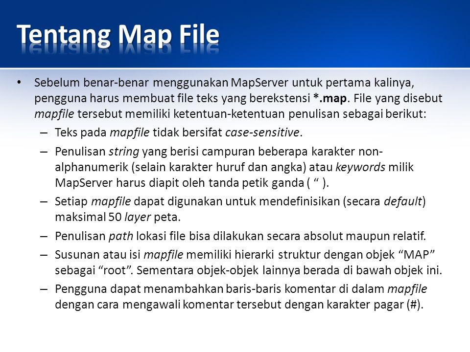 Sebelum benar-benar menggunakan MapServer untuk pertama kalinya, pengguna harus membuat file teks yang berekstensi *.map.