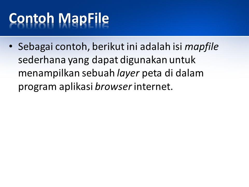 Sebagai contoh, berikut ini adalah isi mapfile sederhana yang dapat digunakan untuk menampilkan sebuah layer peta di dalam program aplikasi browser internet.