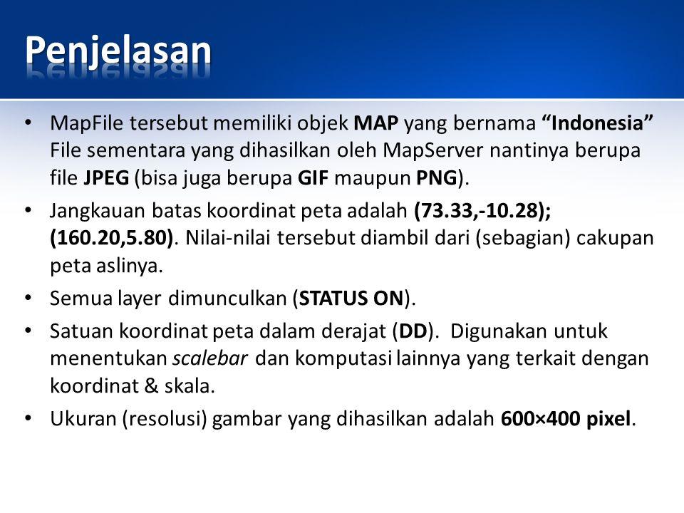 MapFile tersebut memiliki objek MAP yang bernama Indonesia File sementara yang dihasilkan oleh MapServer nantinya berupa file JPEG (bisa juga berupa GIF maupun PNG).