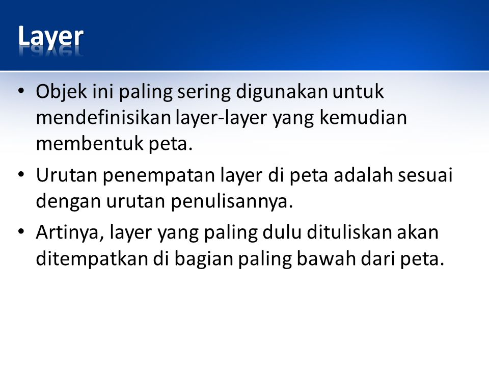 Objek ini paling sering digunakan untuk mendefinisikan layer-layer yang kemudian membentuk peta.