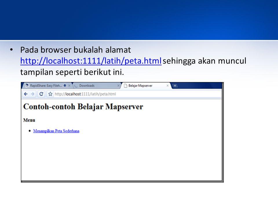 Pada browser bukalah alamat http://localhost:1111/latih/peta.html sehingga akan muncul tampilan seperti berikut ini.