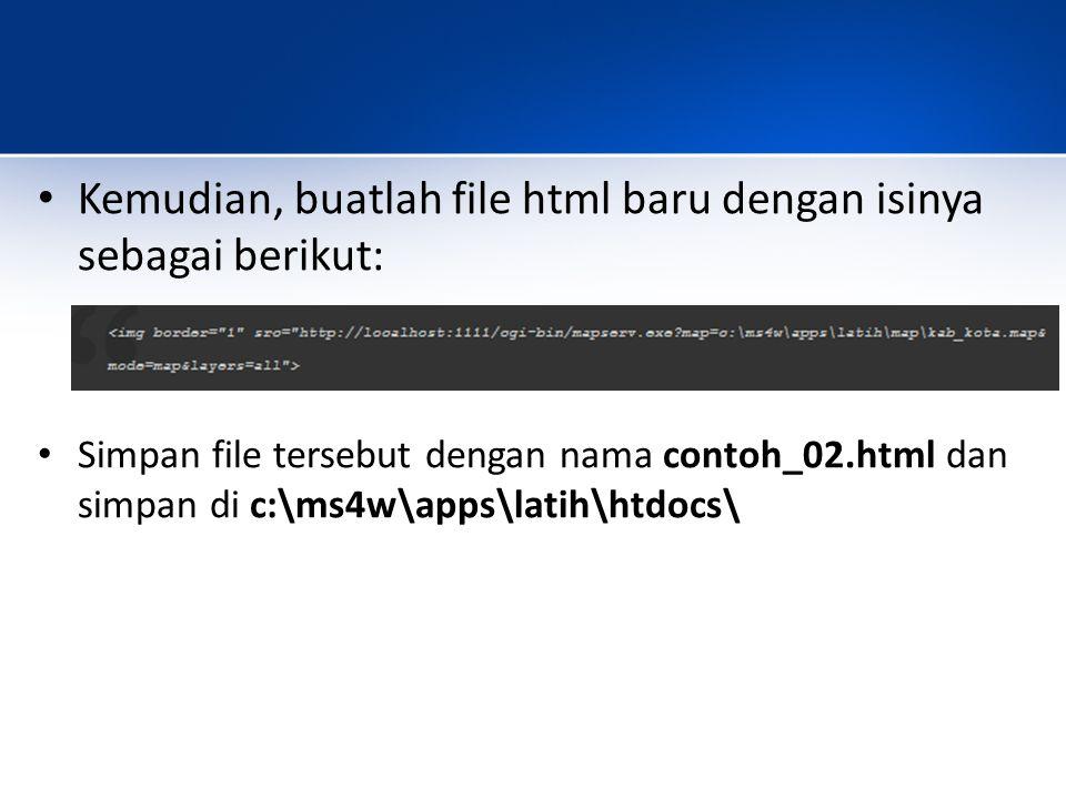 Kemudian, buatlah file html baru dengan isinya sebagai berikut: Simpan file tersebut dengan nama contoh_02.html dan simpan di c:\ms4w\apps\latih\htdoc