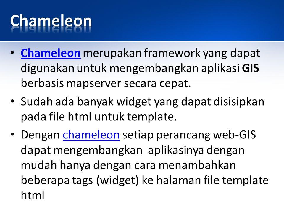 Chameleon merupakan framework yang dapat digunakan untuk mengembangkan aplikasi GIS berbasis mapserver secara cepat.