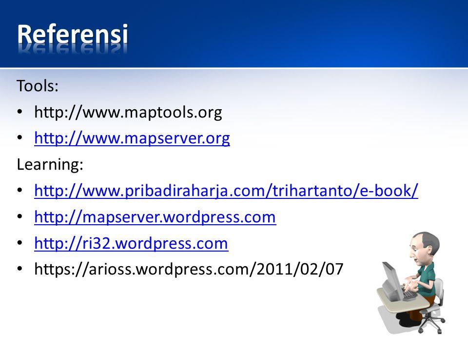 Tools: http://www.maptools.org http://www.mapserver.org Learning: http://www.pribadiraharja.com/trihartanto/e-book/ http://mapserver.wordpress.com http://ri32.wordpress.com https://arioss.wordpress.com/2011/02/07