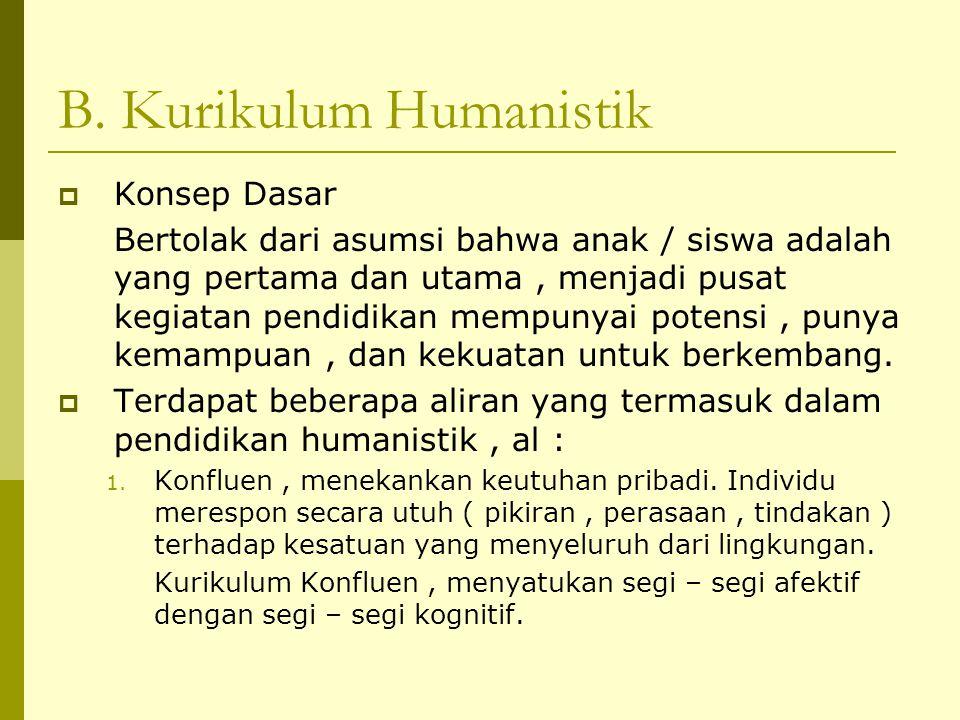 B. Kurikulum Humanistik  Konsep Dasar Bertolak dari asumsi bahwa anak / siswa adalah yang pertama dan utama, menjadi pusat kegiatan pendidikan mempun