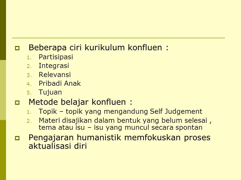  Beberapa ciri kurikulum konfluen : 1.Partisipasi 2.