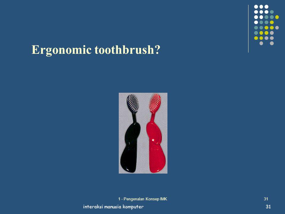 1 - Pengenalan Konsep IMK31 interaksi manusia komputer31 Ergonomic toothbrush?