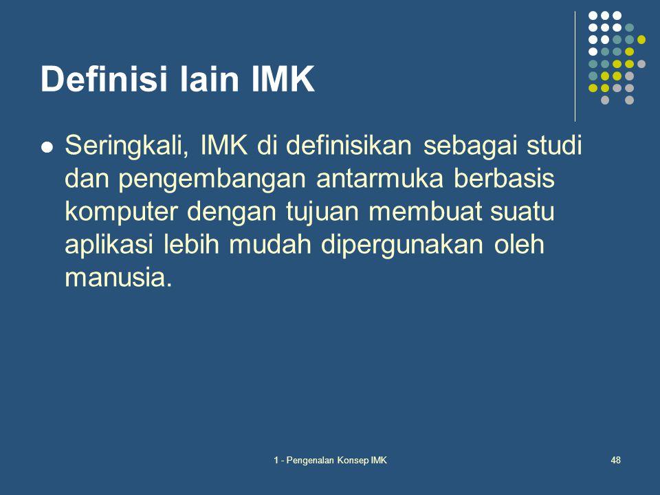1 - Pengenalan Konsep IMK48 Definisi lain IMK Seringkali, IMK di definisikan sebagai studi dan pengembangan antarmuka berbasis komputer dengan tujuan