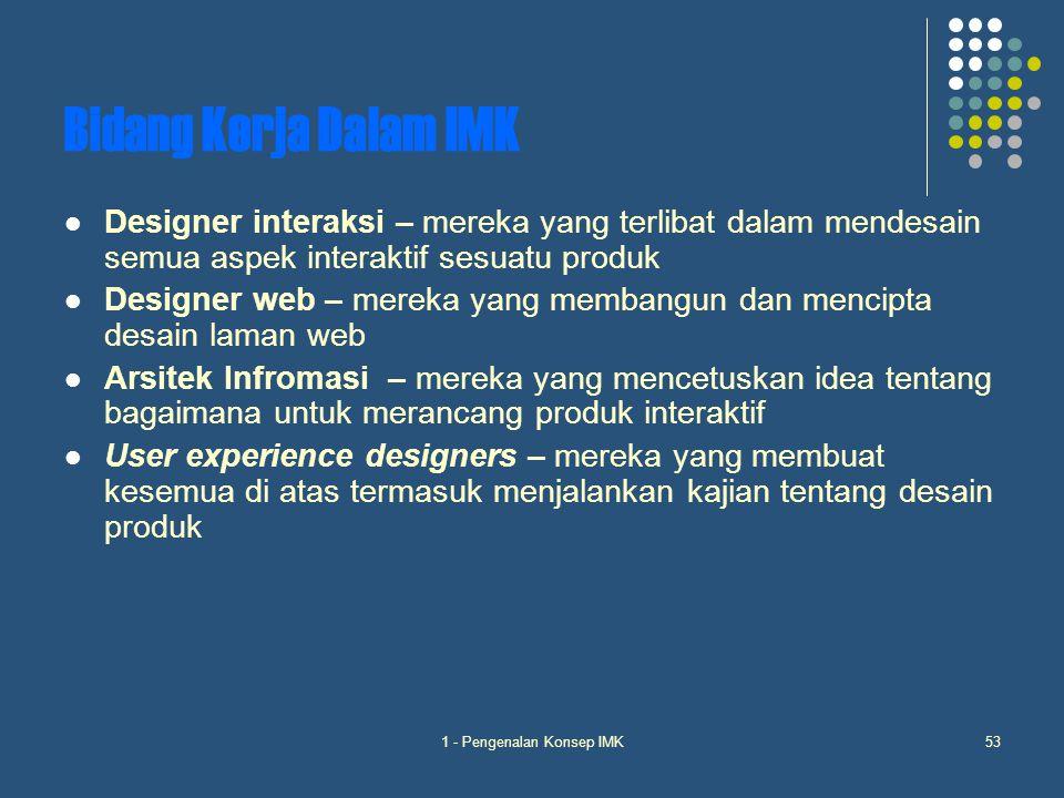 1 - Pengenalan Konsep IMK53 Bidang Kerja Dalam IMK Designer interaksi – mereka yang terlibat dalam mendesain semua aspek interaktif sesuatu produk Des