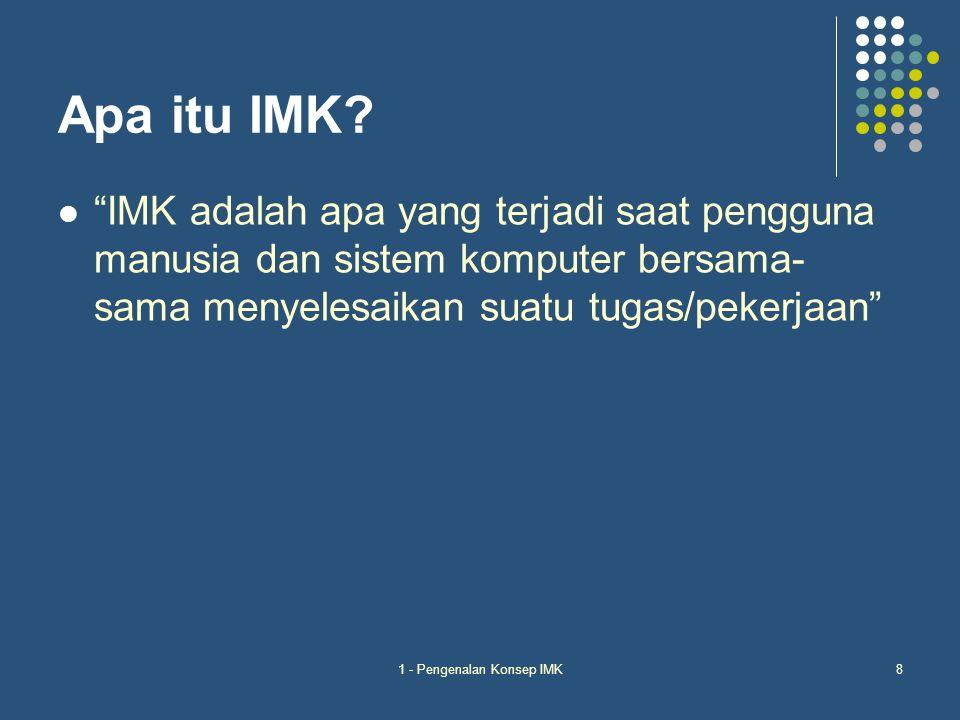 "1 - Pengenalan Konsep IMK8 Apa itu IMK? ""IMK adalah apa yang terjadi saat pengguna manusia dan sistem komputer bersama- sama menyelesaikan suatu tugas"